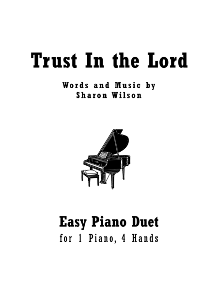 Trust In the Lord (Easy Piano Duet; 1 Piano, 4 Hands)