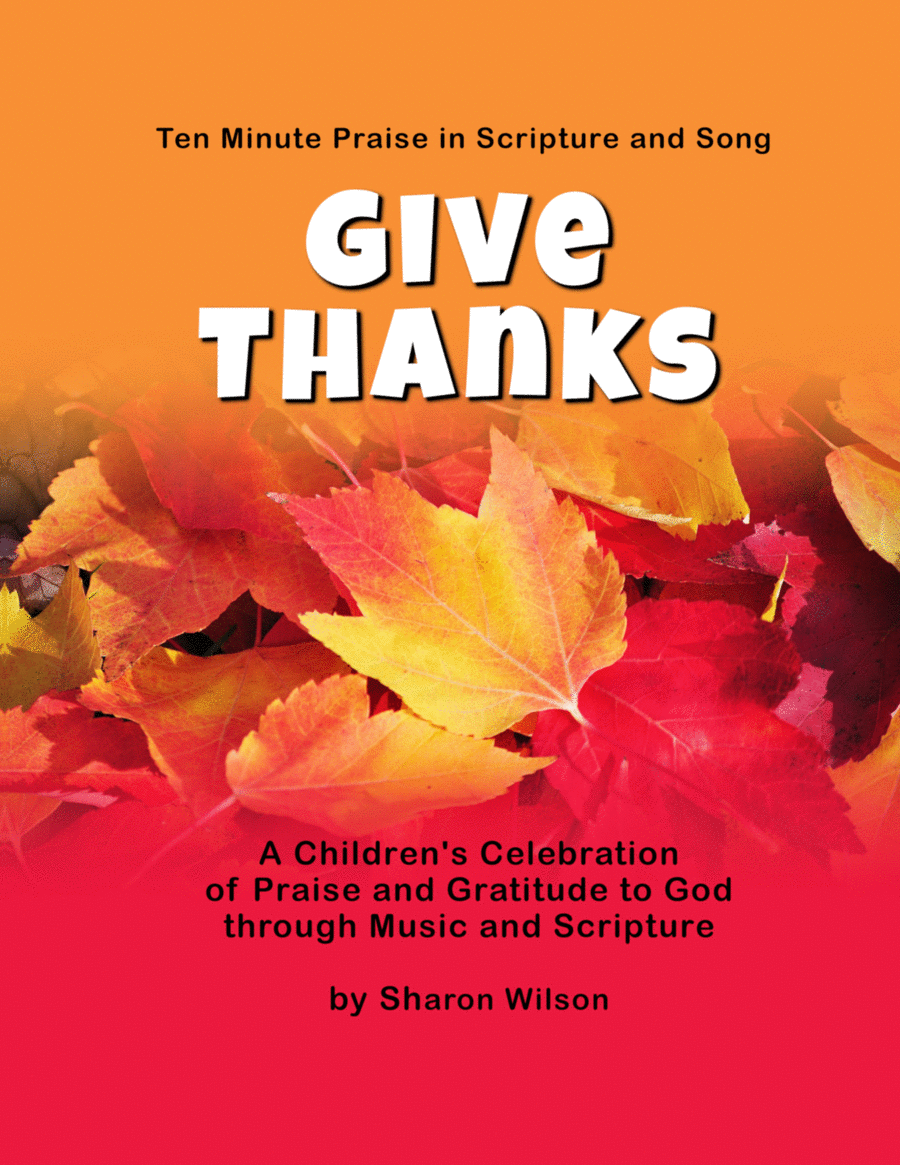 Ten Minute Praise in Scripture and Song--Give Thanks (Children's Program)