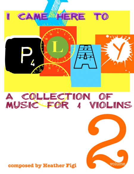 I Came Here to Play, Volume 2 (Music for 4 Violins)