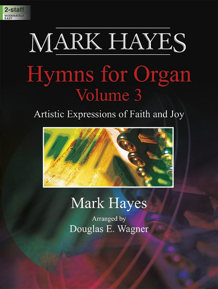 Mark Hayes: Hymns for Organ, Volume 3