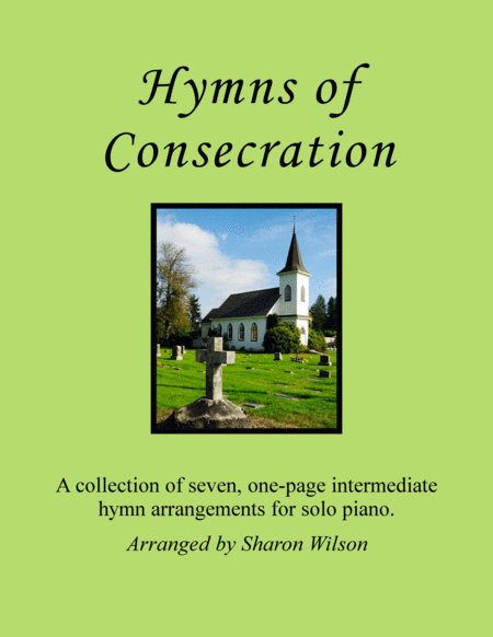 Hymns of Consecration (A Collection of One-page Hymns for Solo Piano)