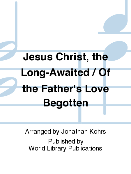 Jesus Christ, the Long-Awaited / Of the Father's Love Begotten