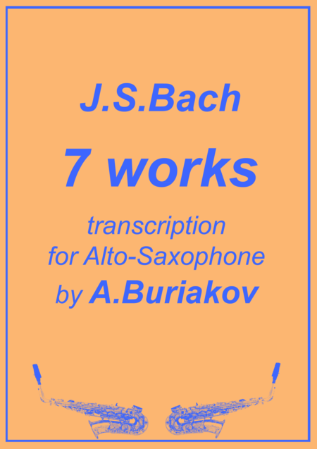 J.S.Bach 7 works in arrangement for Alto Saxophone by A.Buriakov