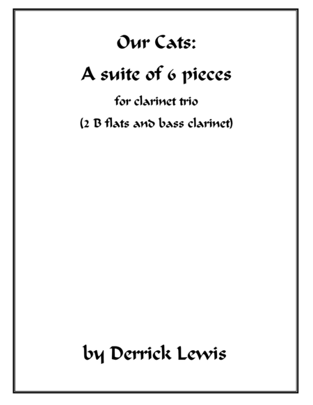 Our Cats: A Suite of 6 pieces--for clarinet trio (2 B flats and Bass Clarinet)