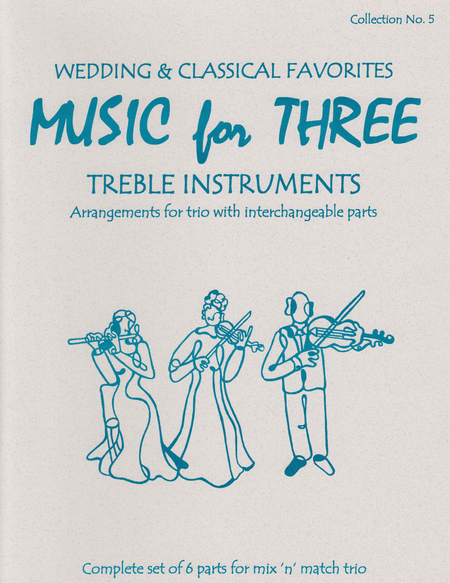 Music for Three Treble Instruments, Collection No. 5 Wedding & Classical Favorites
