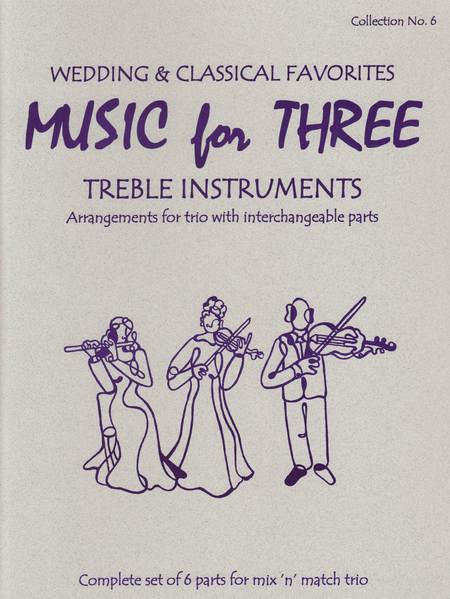 Music for Three Treble Instruments, Collection No. 6 Wedding & Classical Favorites