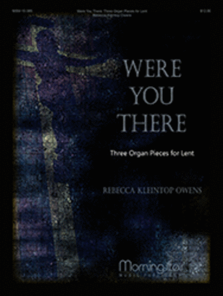 Were You There: Three Organ Pieces for Lent