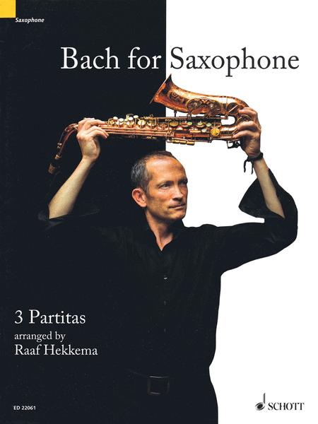 Bach for Saxophone: 3 Partitas - BWV 1002, BWV 1004, BWV 1006