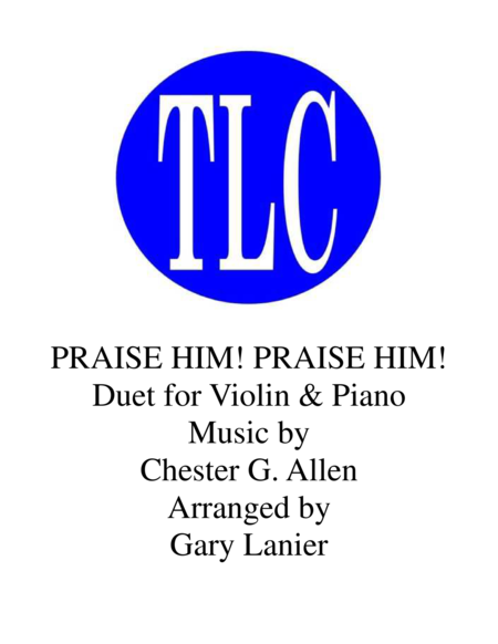 PRAISE HIM! PRAISE HIM! (Duet – Violin and Piano/Score and Parts)