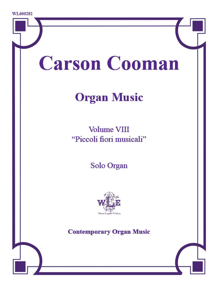The Organ Music of Carson Cooman Volume VIII: