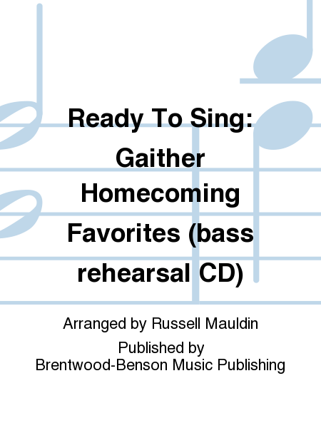 Ready To Sing: Gaither Homecoming Favorites (bass rehearsal CD)