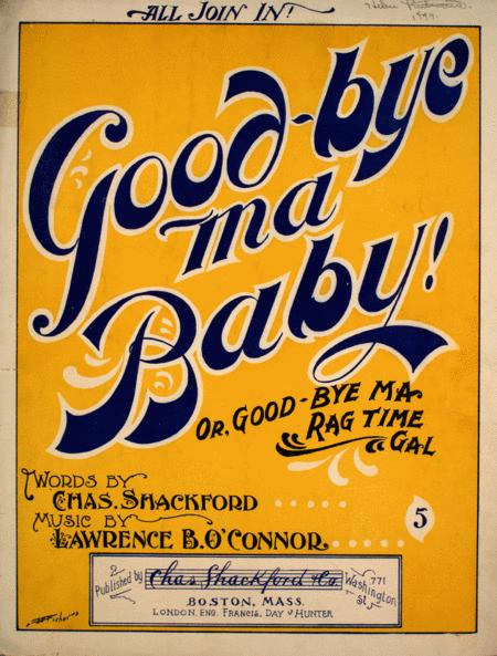 Good-Bye Ma Baby! Or, Good-Bye Ma Ragtime Gal