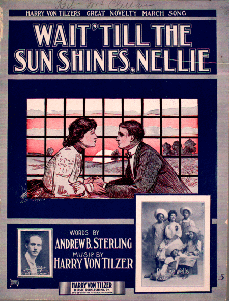 Wait 'Till the Sun Shines, Nellie. Harry Von Tilzer's Great Novelty Marcy Song