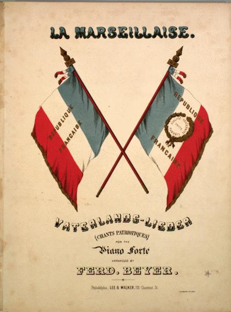 La Marseillaise. Vaterlands-Lieder (Chants Patriotiques)