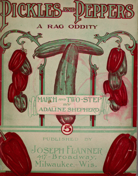 Pickles and Peppers. A Rag Oddity. March and Two-Step