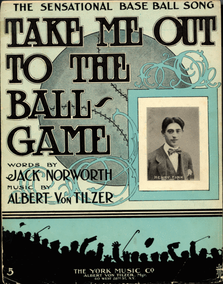 Take Me Out to the Ball Game. The Sensational Base Ball Song