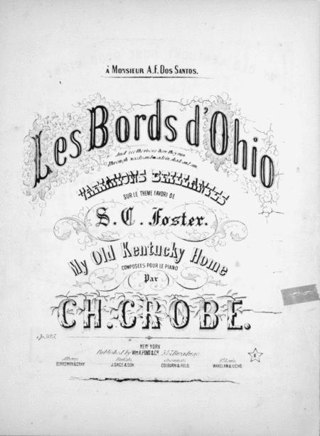 Les Bords d'Ohio. Variations Brillantes sur le Teme Favori de Stephen Collins Foster, My Old Kentucky Home