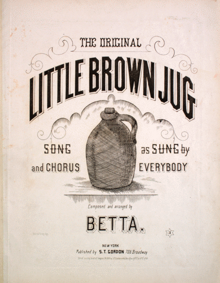 The Original Little Brown Jug. Song and Chorus
