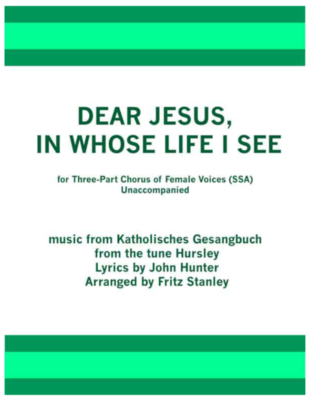 DEAR JESUS, IN WHOSE LIFE I SEE - SSA A CAPPELLA