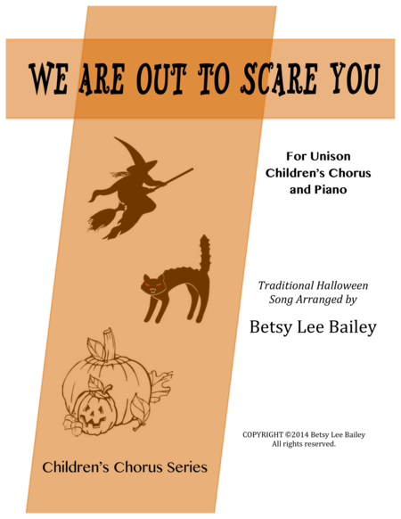 We Are Out to Scare You for Unison Children's Chorus and Piano
