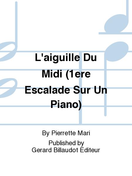 L'aiguille Du Midi (1ere Escalade Sur Un Piano)