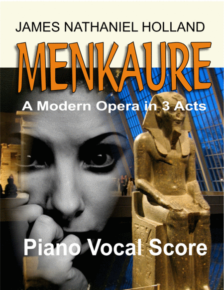 Menkaure, An American, 21st Century Opera in 3 Acts, Piano Vocal Score