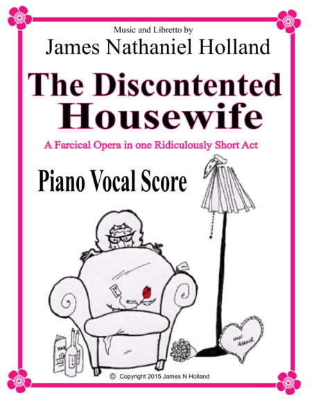 The Discontented Housewife, A farcical opera in one ridiculously short act Piano Vocal Score
