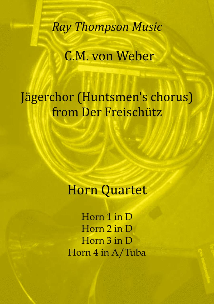 Weber: Jägerchor (Huntsmen's chorus) from Der Freischütz for horn quartet (optional tuba)