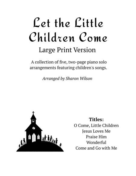 Let the Little Children Come (A Collection of Large Print, Two-page Arrangements for Solo Piano)