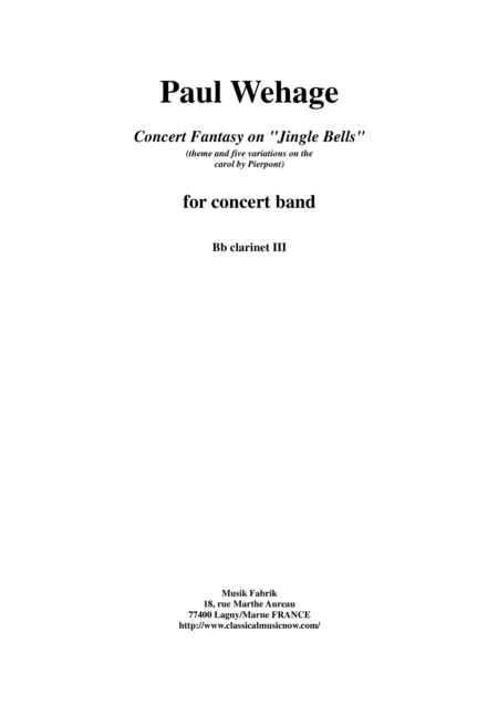Paul Wehage : Concert Fantasy on Jingle Bells:  theme and five variations on the carol by Pierpont for concert band, 3rd Bb clarinet part