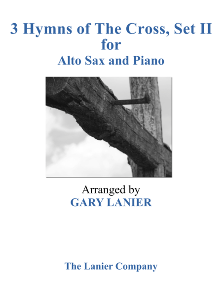 Gary Lanier: 3 HYMNS of THE CROSS, Set II (Duets for Alto Sax & Piano)