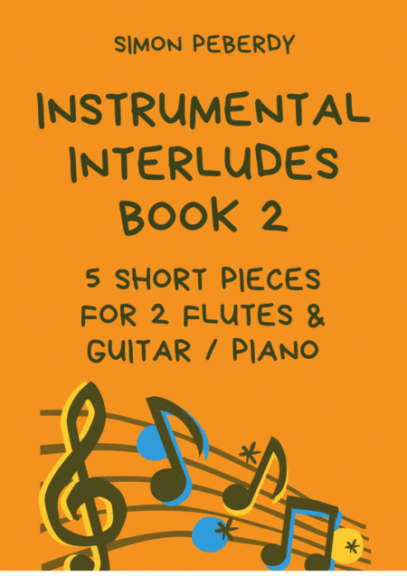 Melodious Instrumental Interludes, Book II (5 more pieces), for 2 flutes, guitar and/or piano by Simon Peberdy