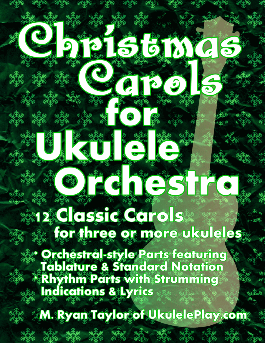 Christmas Carols for Ukulele Orchestra: 12 Classic Carols for Three or More Ukuleles