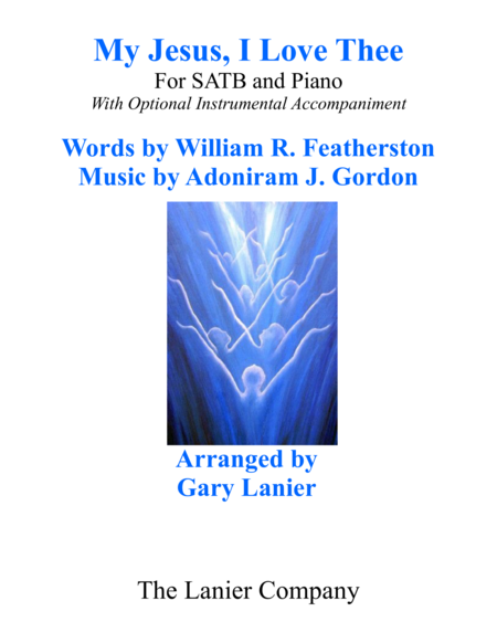 Gary Lanier: MY JESUS, I LOVE THEE (SATB Choir & Piano with Choir Part)