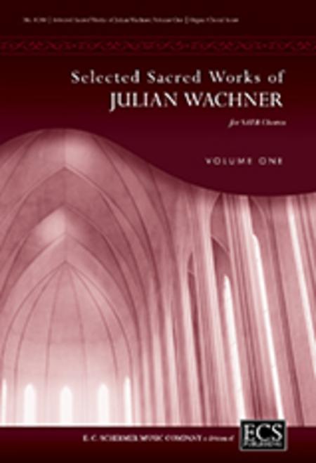 Selected Sacred Choral Works of Julian Wachner, Volume 1 (Choral/Organ Score)