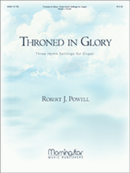 Throned In Glory: Three Hymn Settings for Organ