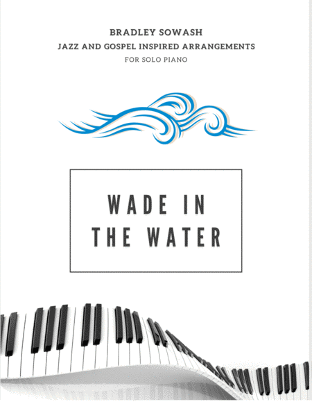 Wade in the Water/You Gotta Sing - Solo Piano