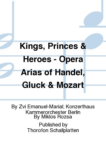 Kings, Princes & Heroes - Opera Arias of Handel, Gluck & Mozart