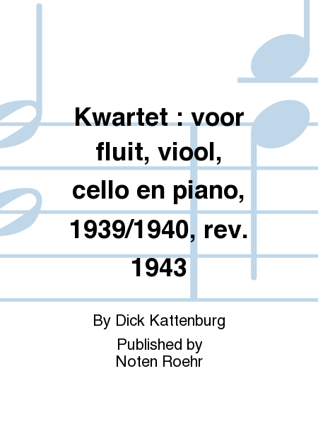 Kwartet : voor fluit, viool, cello en piano, 1939/1940, rev. 1943