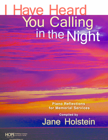 I Have Heard You Calling in the Night: Piano Reflections For Memorial Services