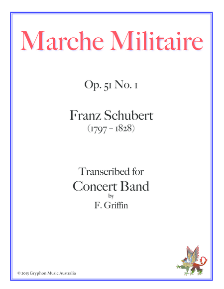 Marche Militaire Op 51 No 1 by Franz Schubert transcribed for Concert Band by F. Griffin