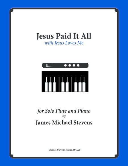 Jesus Paid It All (with Jesus Loves Me) Flute & Piano