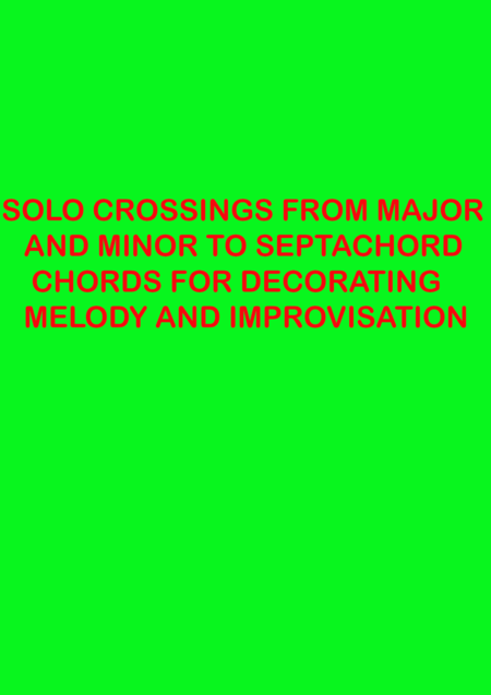 !Anyone Can Play Guitar - 24 SOLO CROSSINGS FROM ( C to G7, and Am to E7 ) CHORDS FOR DECORATING MELODY AND IMPROVISATION - 1 PAGE