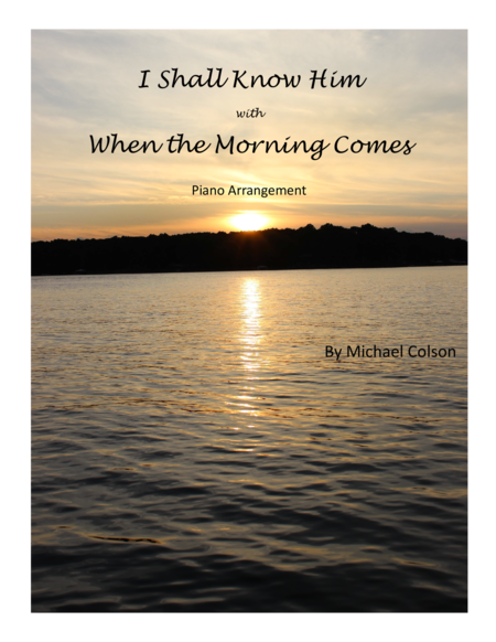 I Shall Know Him with When the Morning Comes (medley)