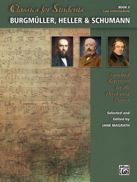 Classics for Students -- Burgmüller, Heller & Schumann, Book 3