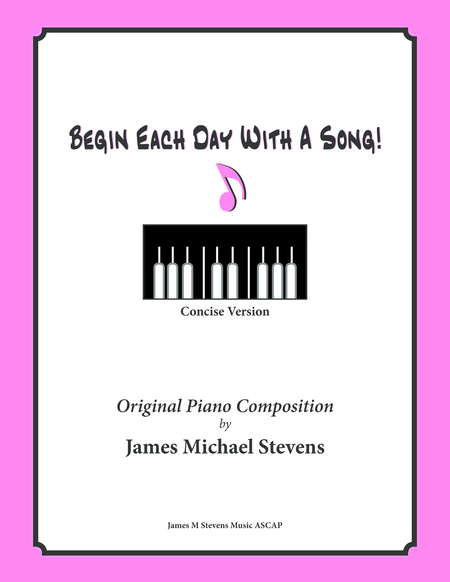 Begin Each Day With A Song! (Piano Solo with Lyrics) CONCISE VERSION