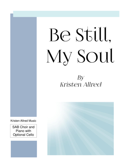 Be Still, My Soul  (SAB Choir with Piano and Opt. Cello)