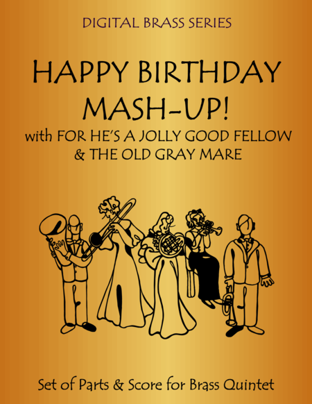 Happy Birthday Mash-Up! for Brass Quintet: Medley includes For He's a Jolly Good Fellow and The Old Gray Mare & Happy Birthday
