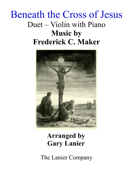 Gary Lanier: BENEATH THE CROSS OF JESUS (Duet – Violin & Piano with Parts)