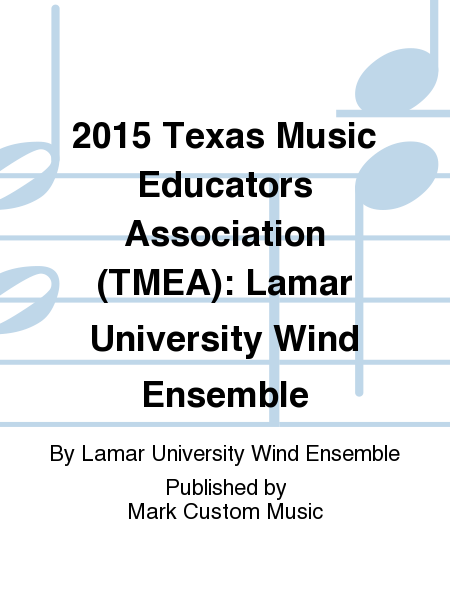 2015 Texas Music Educators Association (TMEA): Lamar University Wind Ensemble